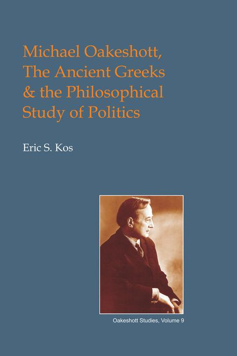 Michael Oakeshott, the Ancient Greeks, and the Philosophical Study of Politics