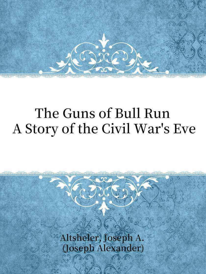 The Guns of Bull Run A Story of the Civil War's Eve