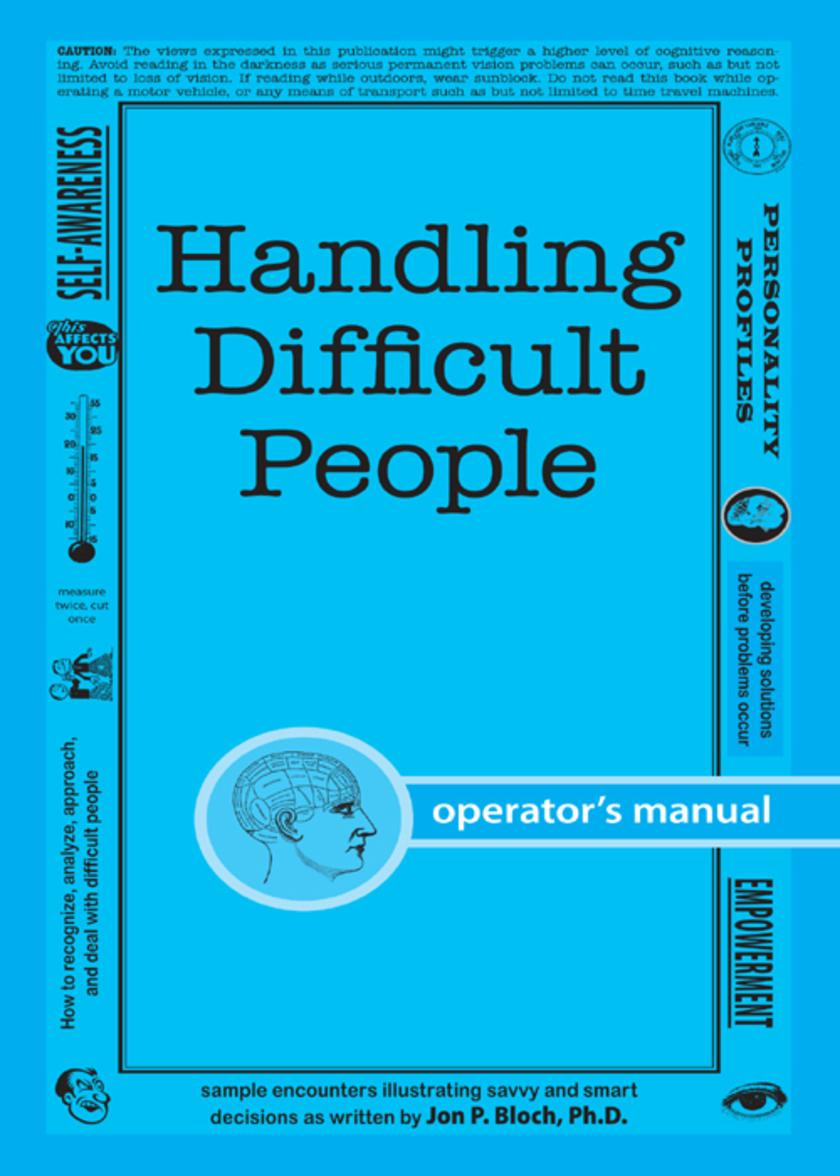 Handling Difficult People:How to recognize, analyze, approach, and deal with dif