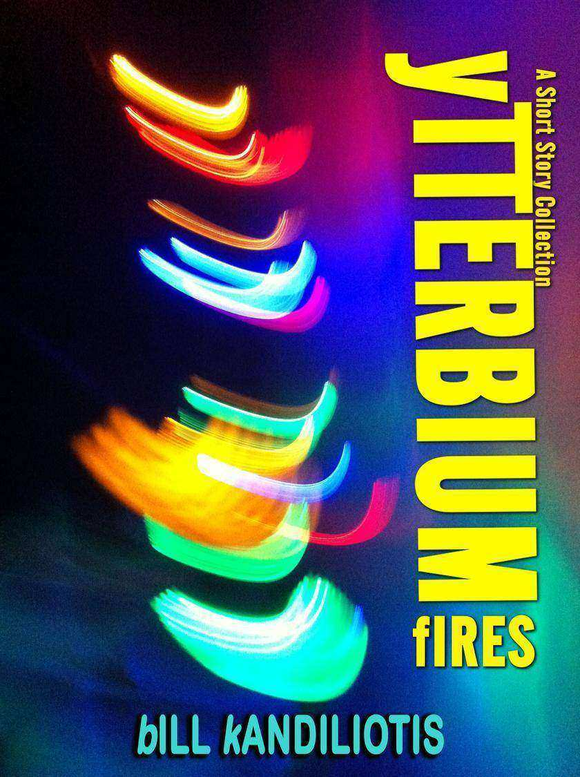 Ytterbium Fires: A science fiction short story collection