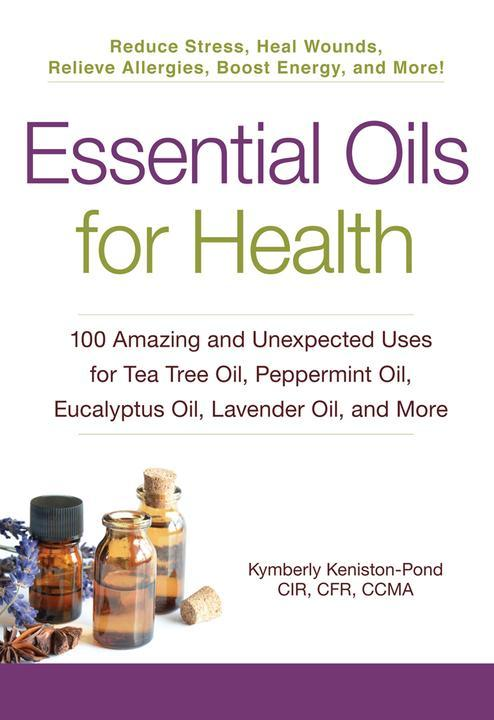 Essential Oils for Health:100 Amazing and Unexpected Uses for Tea Tree Oil