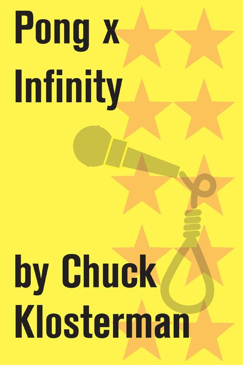Pong x Infinity:An Essay from Chuck Klosterman IV