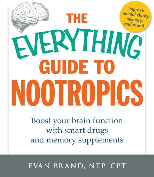 The Everything Guide To Nootropics:Boost Your Brain Function with Smart Drugs