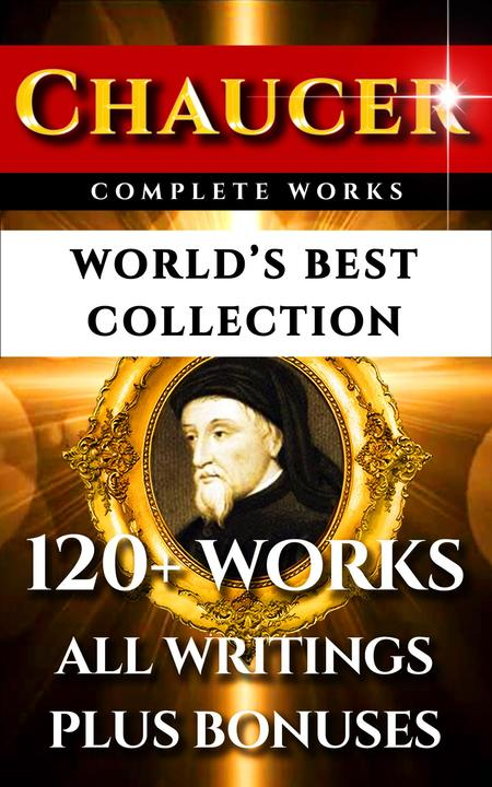 Chaucer Complete Works – World's Best Collection: 120+ Works