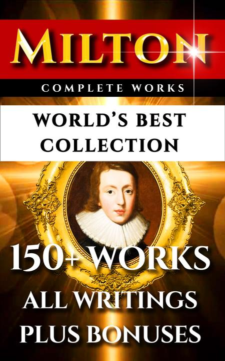 John Milton Complete Works – World's Best Collection: 150+ Works