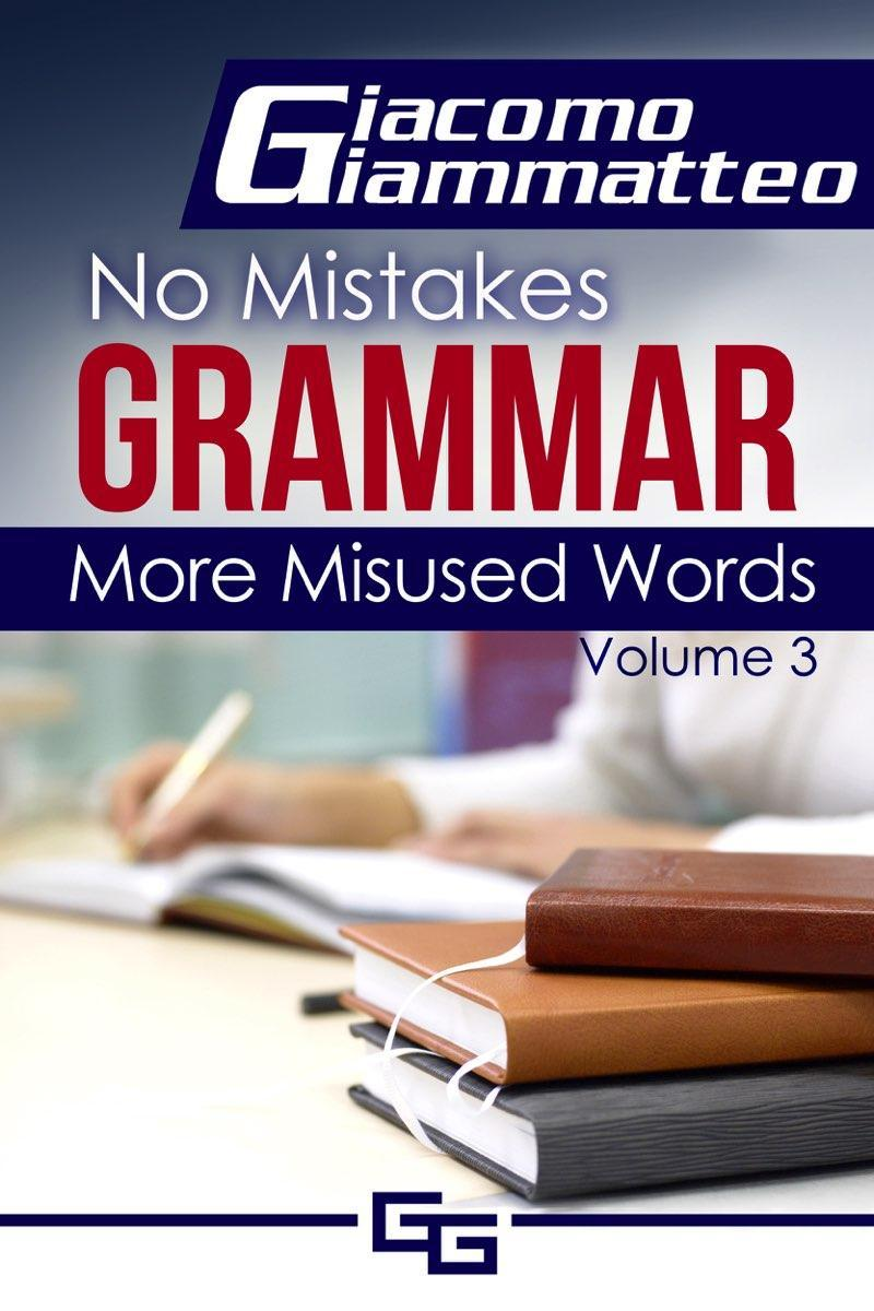 More Misused Words: No Mistakes Grammar, Volume III