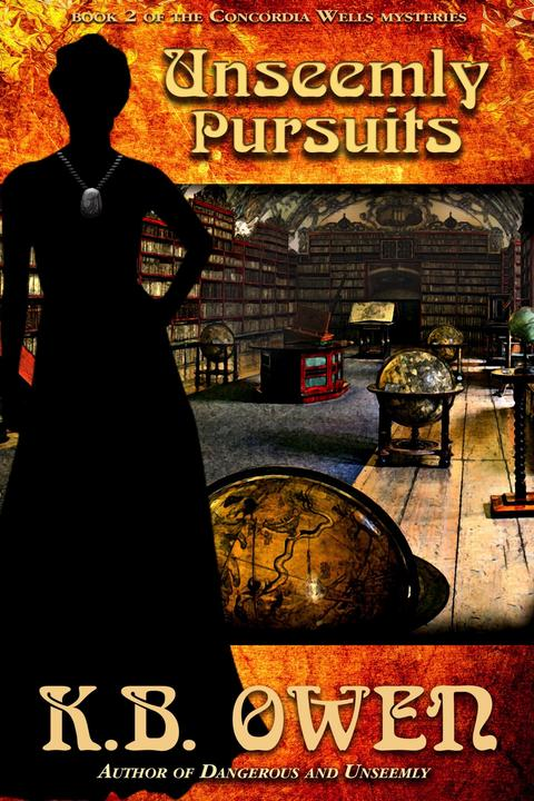 Unseemly Pursuits: book 2 of the Concordia Wells Mysteries