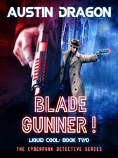 Blade Gunner (Liquid Cool, Book 2): The Cyberpunk Detective Series