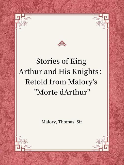 """Stories of King Arthur and His Knights:Retold from Malory's """"Morte dArthur"""""""