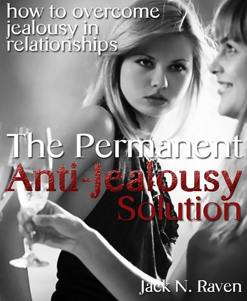 The Permanent Anti-Jealousy Solution - How To Overcome Jealousy In Relationships