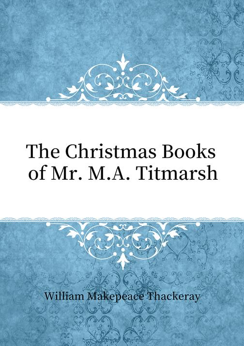 The Christmas Books of Mr. M.A. Titmarsh