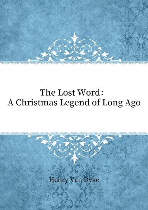 The Lost Word:A Christmas Legend of Long Ago