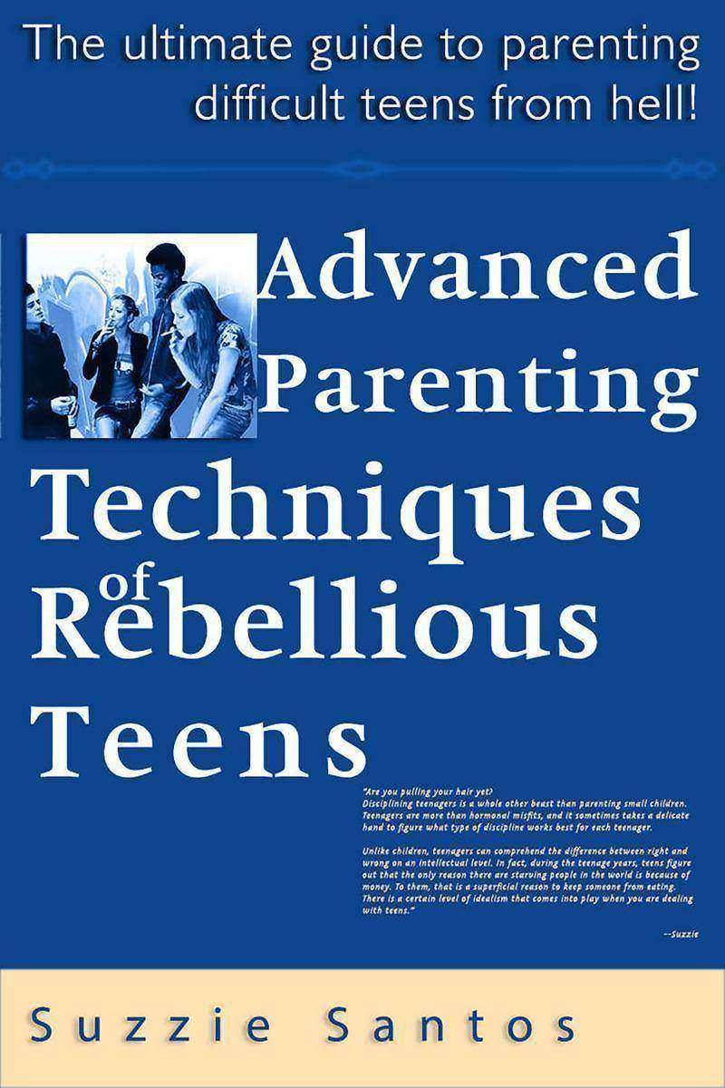 Advanced Parenting Techniques Of Rebellious Teens
