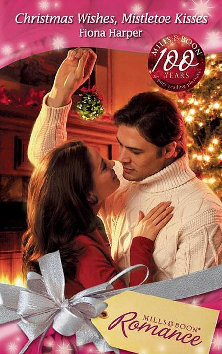 Christmas Wishes, Mistletoe Kisses (Mills & Boon Romance)