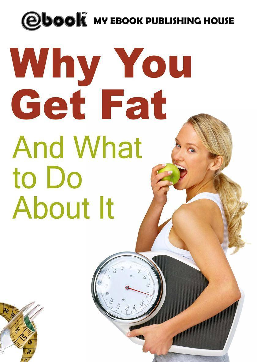 Why You Get Fat And What to Do About It