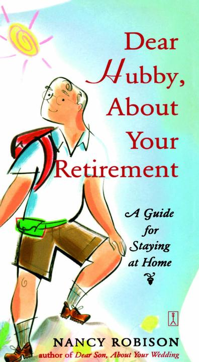 Dear Hubby, About Your Retirement:A Guide for Staying at Home