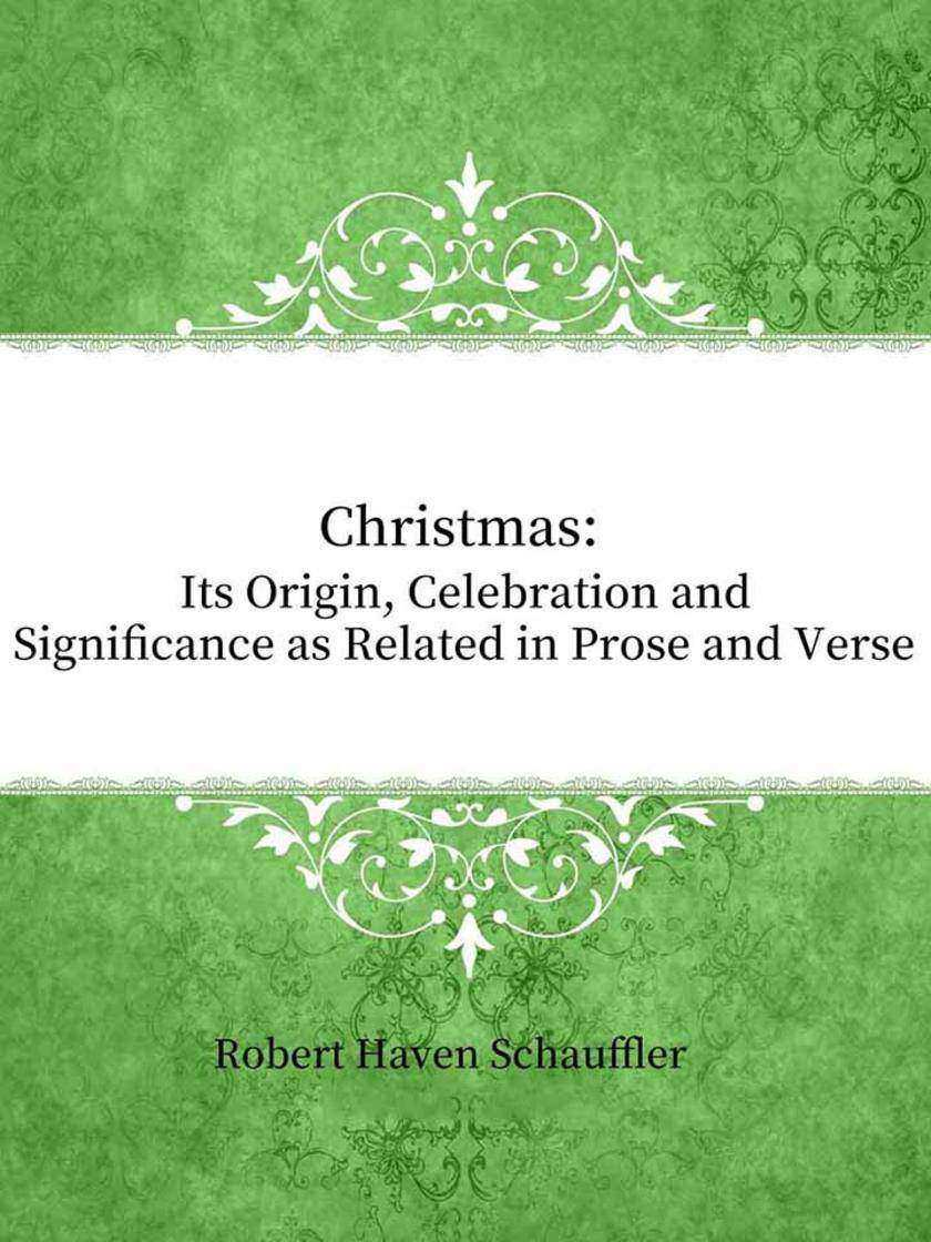 Christmas:Its Origin, Celebration and Significance as Related in Prose and Verse
