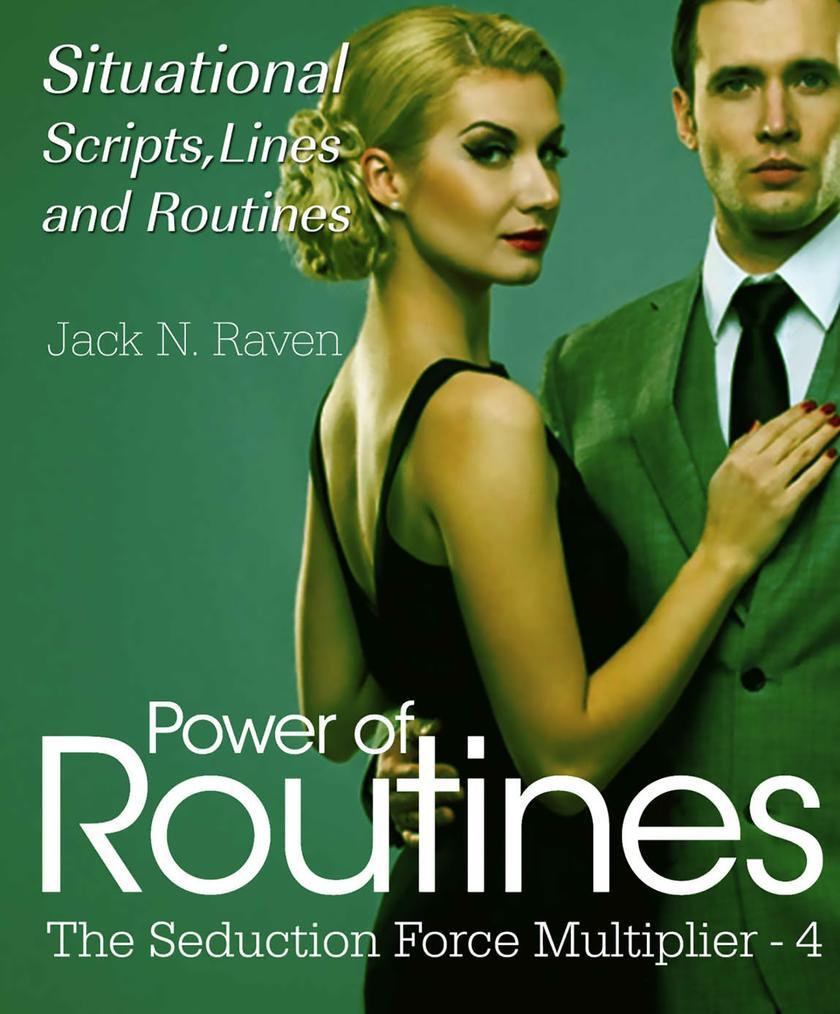 Seduction Force Multiplier 4: Power of Routines - Situational Scripts, Lines and