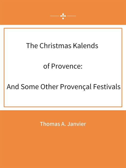 The Christmas Kalends of Provence And Some Other Proven?al Festivals