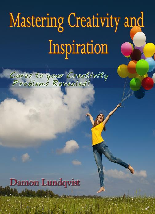 Mastering Creativity and Inspiration: Cures To Your Creativity Problems Revealed