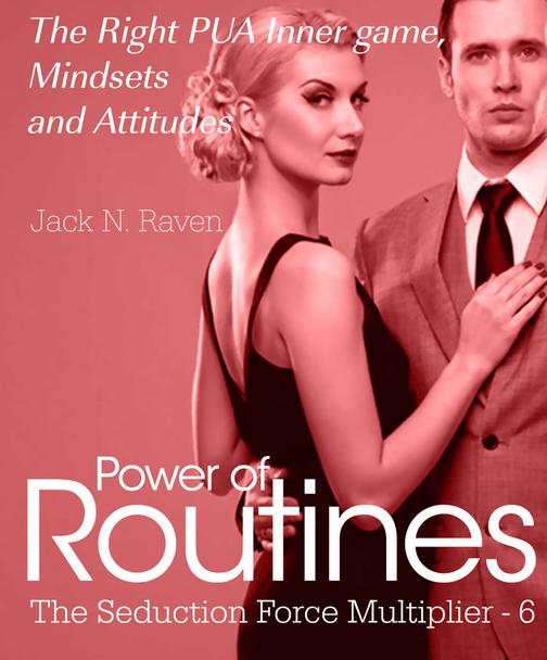 Seduction Force Multiplier 6: Power of Routines - The Right PUA Inner game , Min
