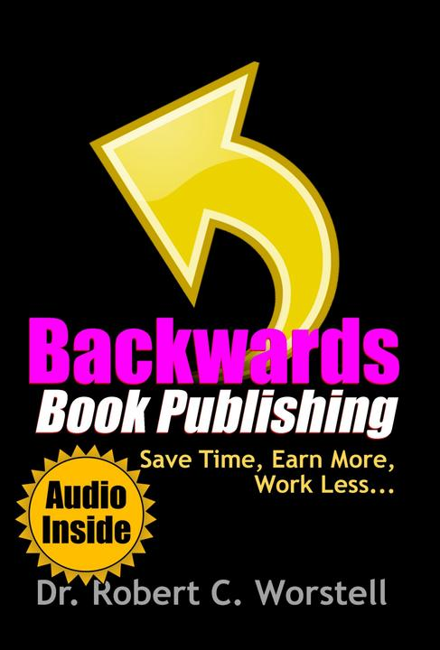Backwards Book Publishing: Save Time, Earn More, Work Less