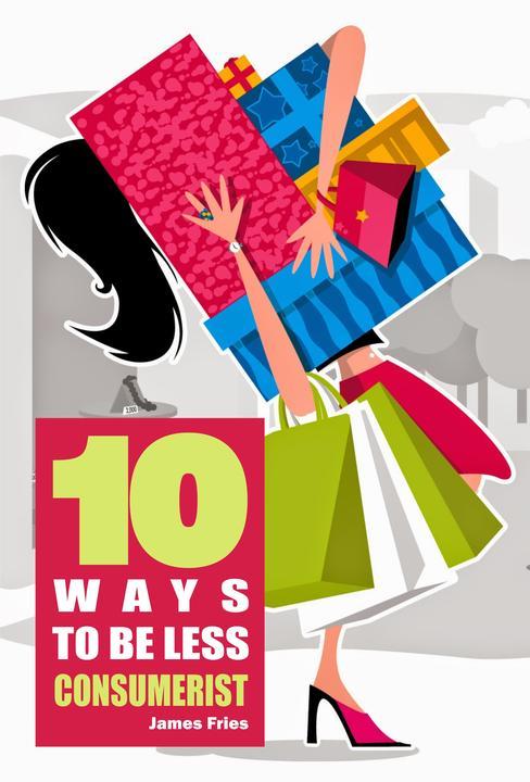 10 Ways to Be Less Consumerist