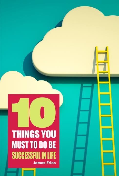 10 Things You Must Do to Be Successful in Life