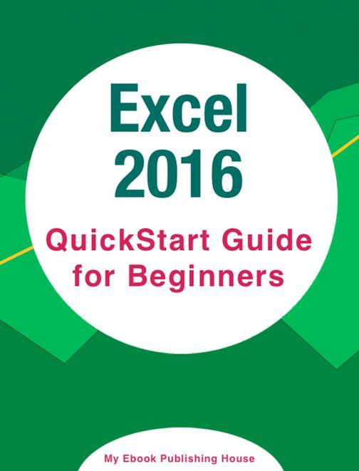 Excel 2016: QuickStart Guide for Beginners