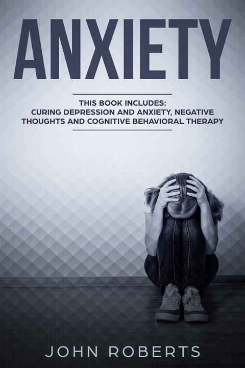 Anxiety: 3 Manuscripts - Depression and Anxiety, Negative Thoughts and Cognitive