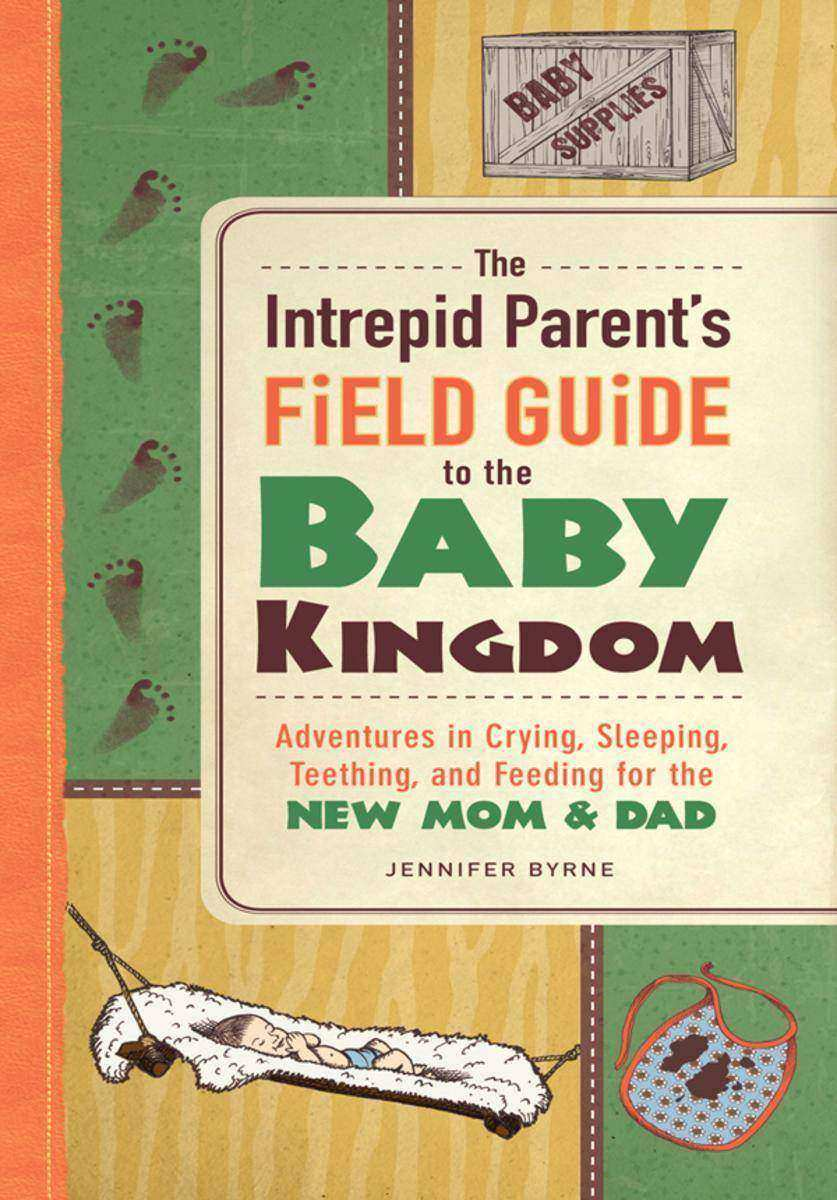 The Intrepid Parent's Field Guide to the Baby Kingdom:Adventures in Crying