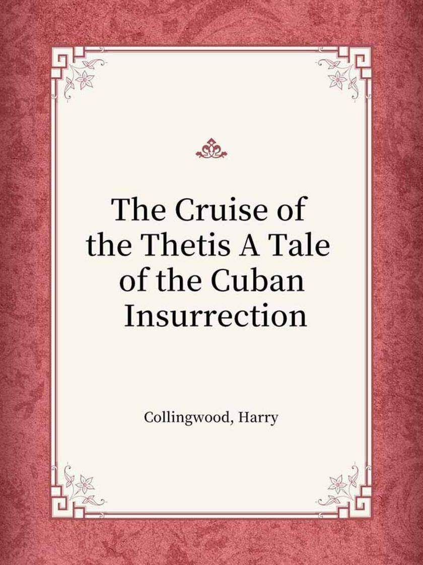 The Cruise of the Thetis A Tale of the Cuban Insurrection