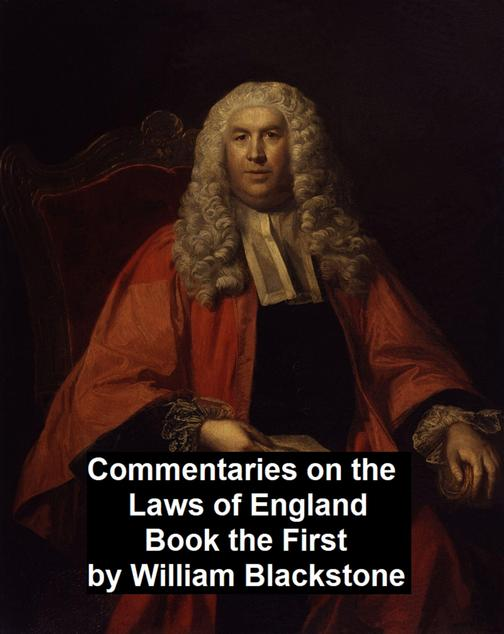 Commentary on the Laws of England. Book the First
