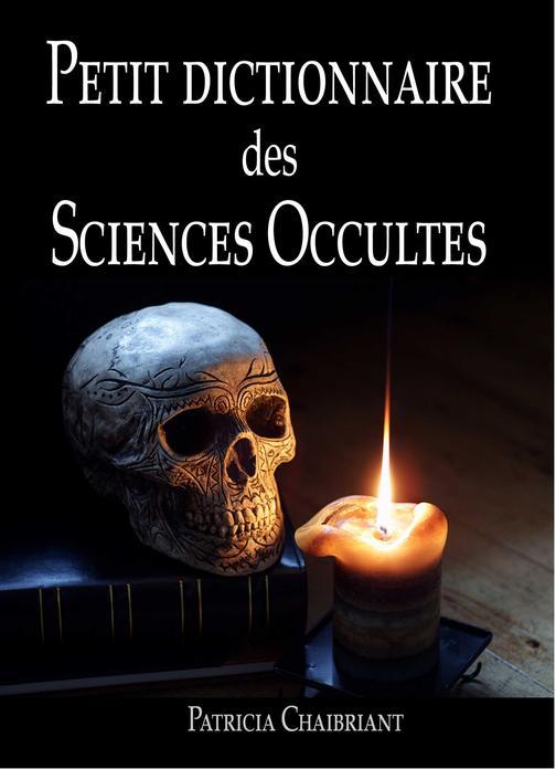 Petit dictionnaire des sciences occultes