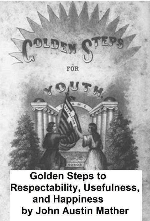 Golden Steps to Respectability, Usefulness, and Happiness