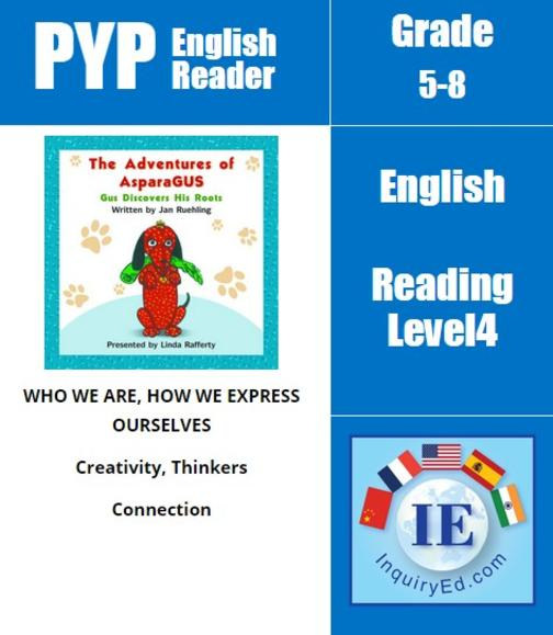 PYP: Reader-2- Family History, Animals The Adventures of AsparaGUS: Gus Discover