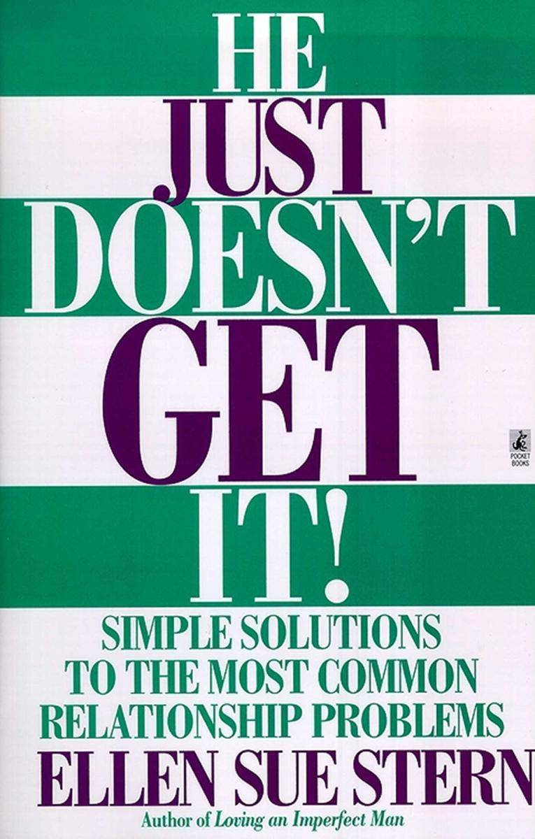 He Just Doesn't Get It:Simple Solutions to the Most Common Relationship Problems