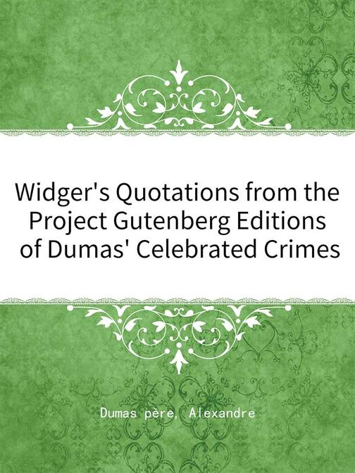 Widger's Quotations from the Project Gutenberg Editions of Dumas' Celebrated Cri