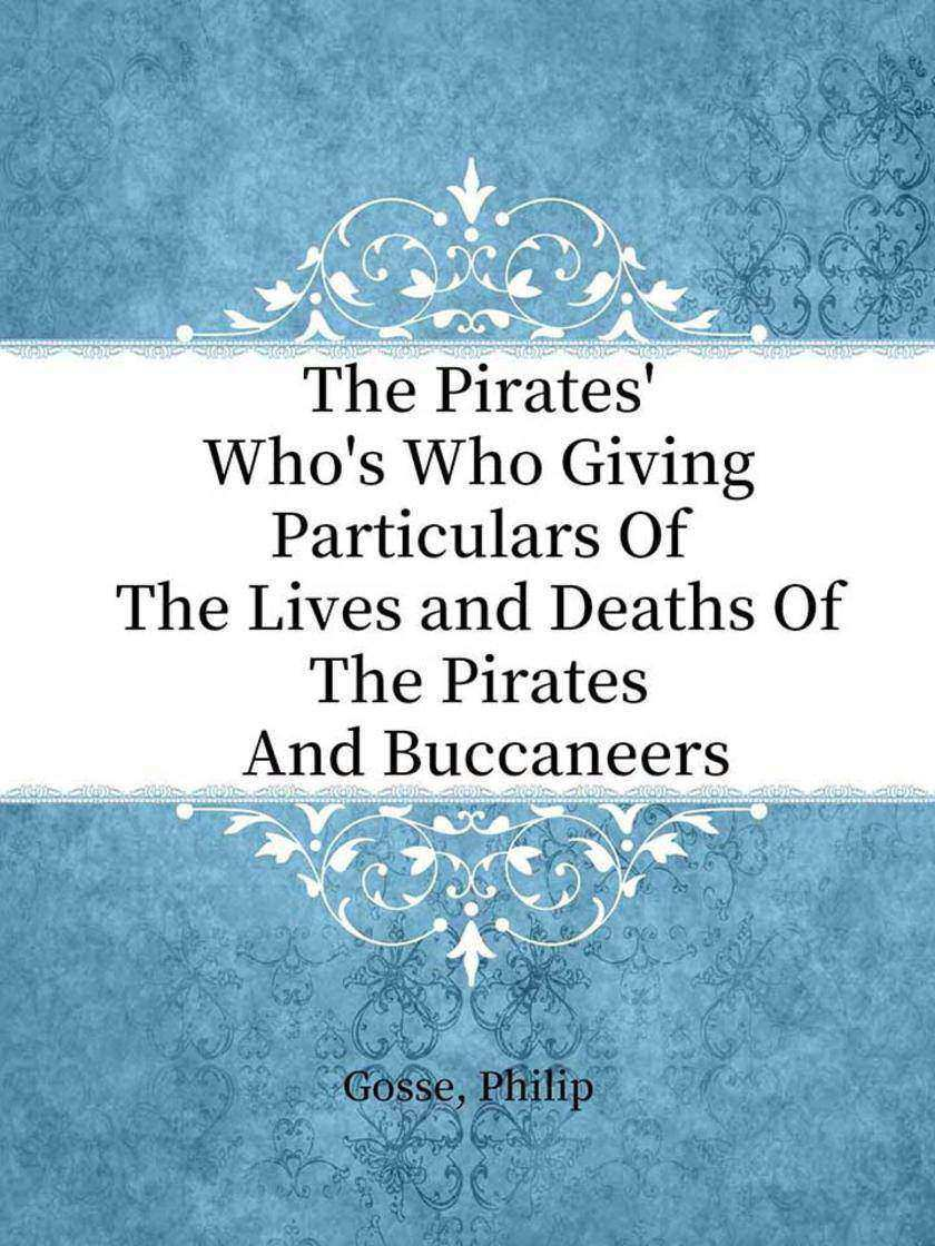 The Pirates' Who's Who Giving Particulars Of The Lives and Deaths Of The Pirates