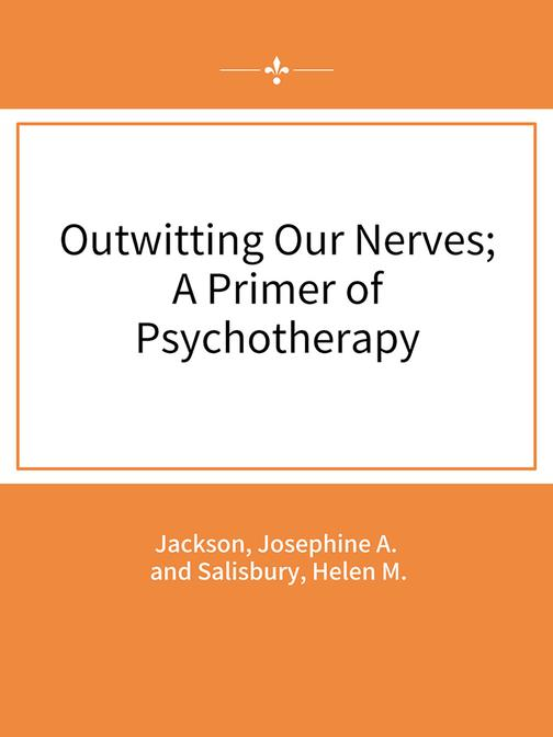 Outwitting Our Nerves; A Primer of Psychotherapy