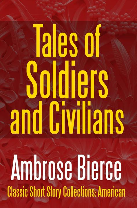 Tales of Soldiers and Civilians: The Collected Works of Ambrose Bierce Vol. II
