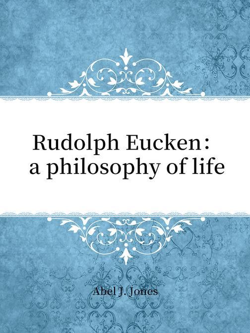 Rudolph Eucken:a philosophy of life