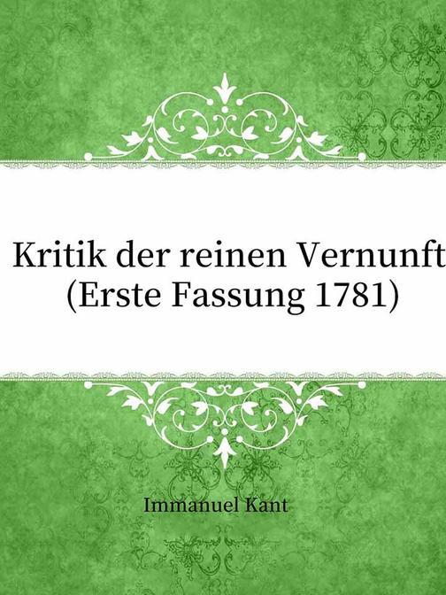 Kritik der reinen Vernunft (Erste Fassung 1781)