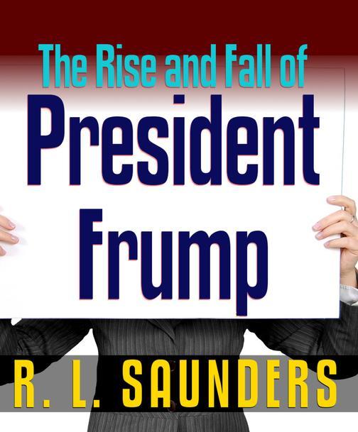 Rise & Fall of President Frump: Three Political Satires