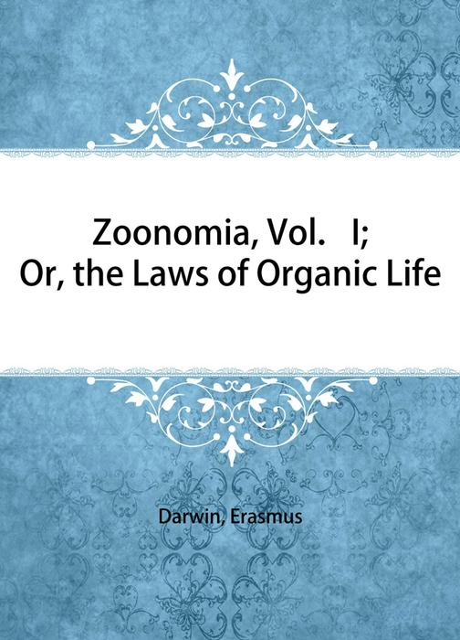 Zoonomia, Vol. I; Or, the Laws of Organic Life
