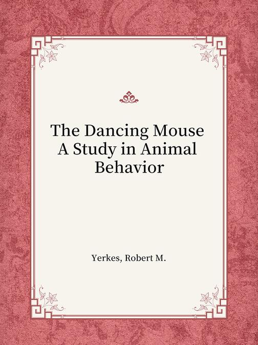 The Dancing Mouse A Study in Animal Behavior