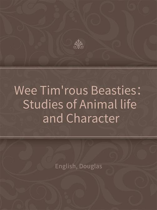 Wee Tim'rous Beasties:Studies of Animal life and Character