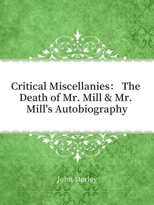Critical Miscellanies: The Death of Mr. Mill & Mr. Mill's Autobiography