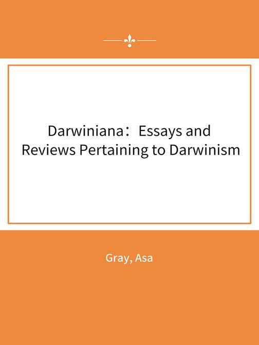 Darwiniana:Essays and Reviews Pertaining to Darwinism