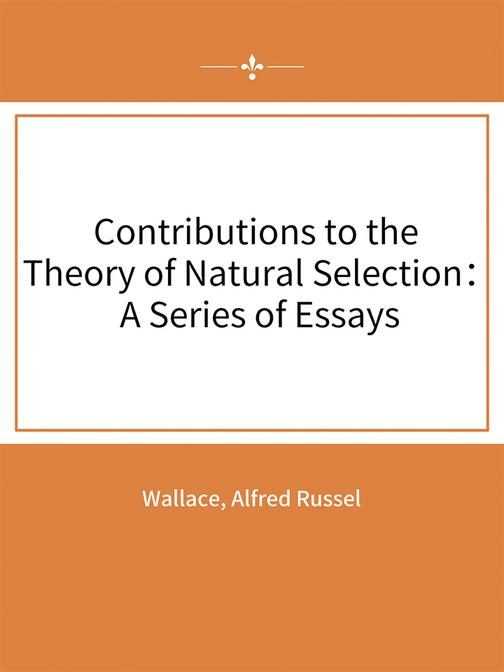 Contributions to the Theory of Natural Selection:A Series of Essays